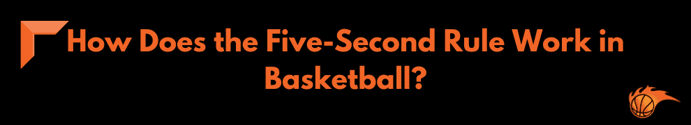 How Does the Five-Second Rule Work in Basketball