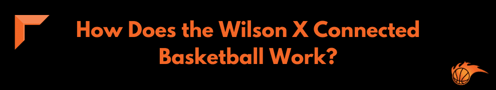 How Does the Wilson X Connected Basketball Work