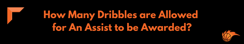How Many Dribbles are Allowed for an Assist to be Awarded