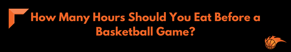 How Many Hours Should You Eat Before a Basketball Game