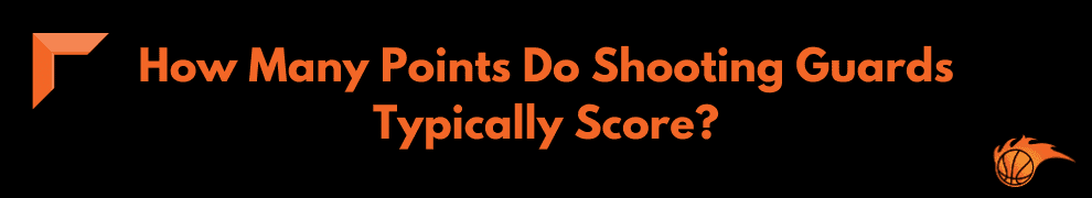 How Many Points Do Shooting Guards Typically Score