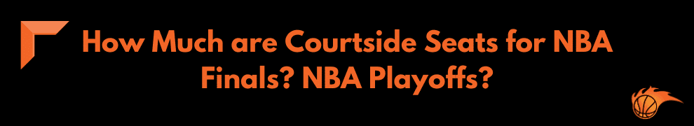 How Much are Courtside Seats for NBA Finals NBA Playoffs