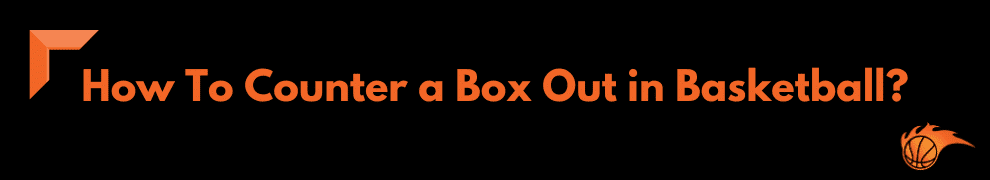 How To Counter a Box Out in Basketball