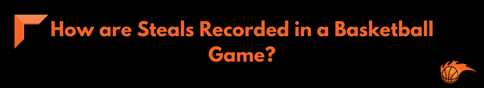 How are Steals Recorded in a Basketball Game