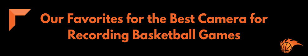 Our Favorites for the Best Camera for Recording Basketball Games