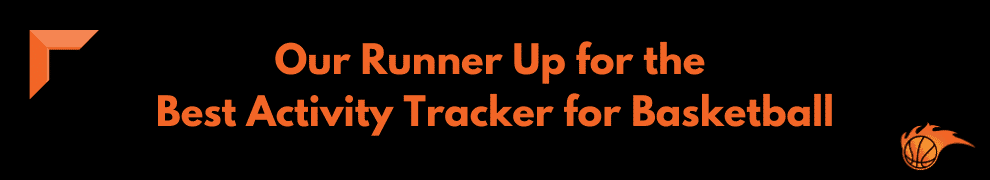 Our Runner Up for the Best Activity Tracker for Basketball