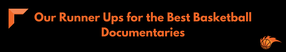 Our Runner Ups for the Best Basketball Documentaries