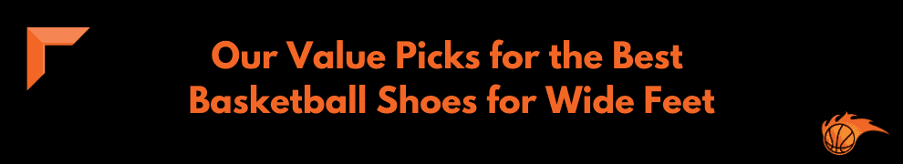 Our Value Picks for the Best Basketball Shoes for Wide Feet
