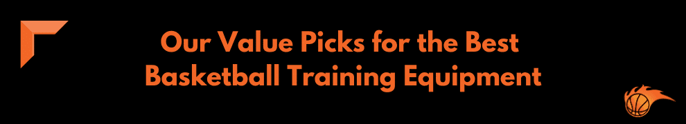 Our Value Picks for the Best Basketball Training Equipment