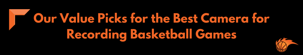 Our Value Picks for the Best Camera for Recording Basketball Games
