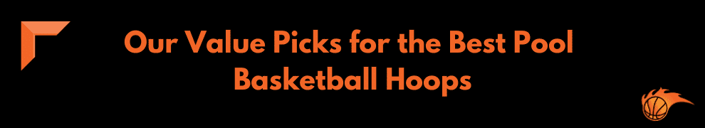 Our Value Picks for the Best Pool Basketball Hoops