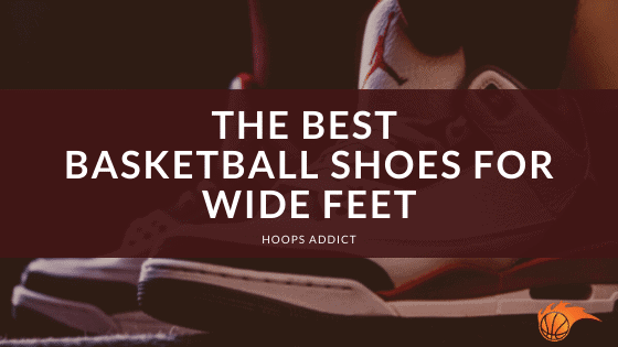 The Best Basketball Shoes for Wide Feet
