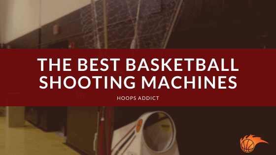 The Best Basketball Shooting Machines