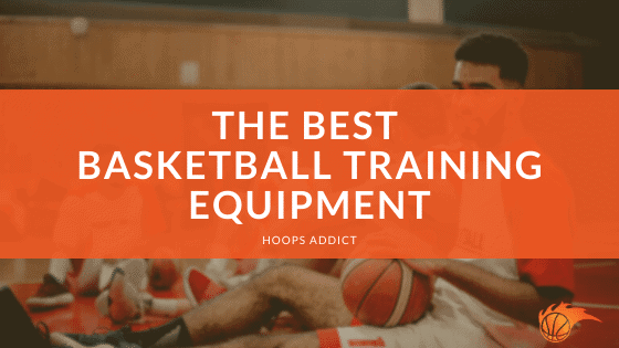 The Best Basketball Training Equipment
