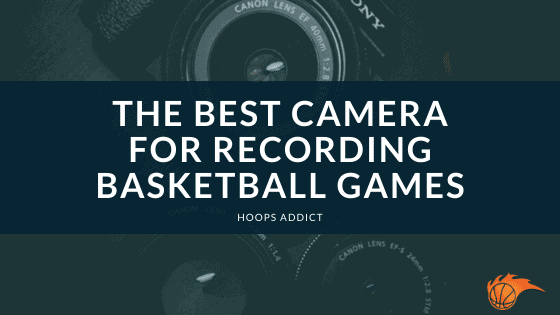 The Best Camera for Recording Basketball Games