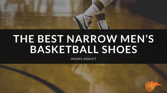 The Best Narrow Men's Basketball Shoes