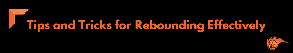 Tips and Tricks for Rebounding Effectively