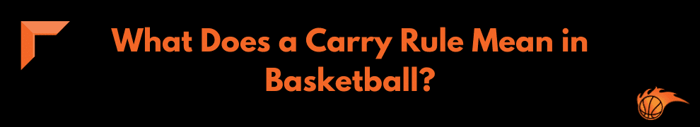 What Does a Carry Rules Mean in Basketball