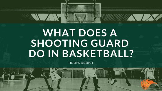 What Does a Shooting Do in Basketball