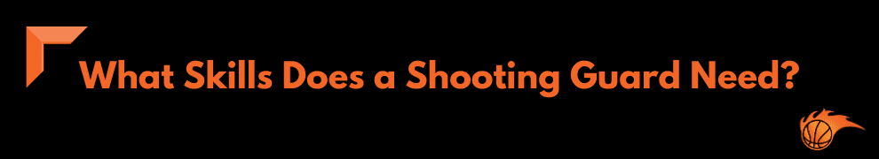 What Skills Does a Shooting Guard Need