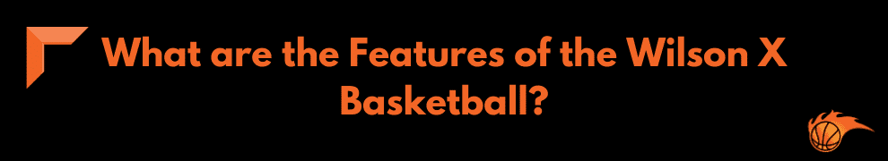 What are the Features of the Wilson X Basketball