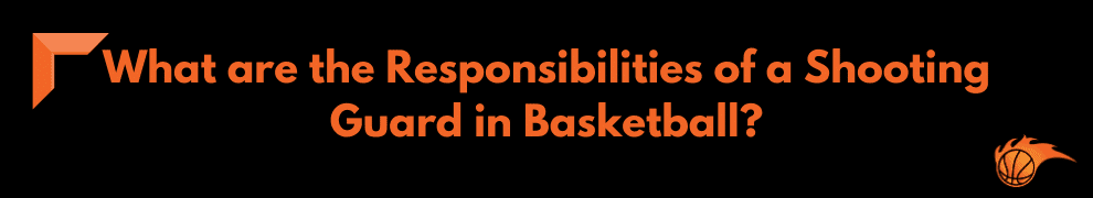 What are the Responsibility of Shooting Guard in Basketball