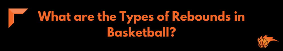 What are the Types of Rebounds in Basketball