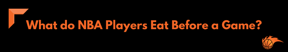 What do NBA Players Eat Before a Game