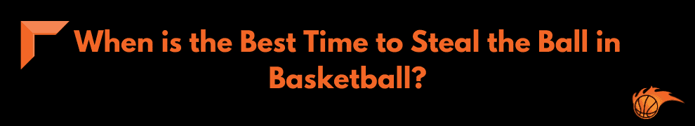 What is the Best Time to Steal the Ball in Basketball