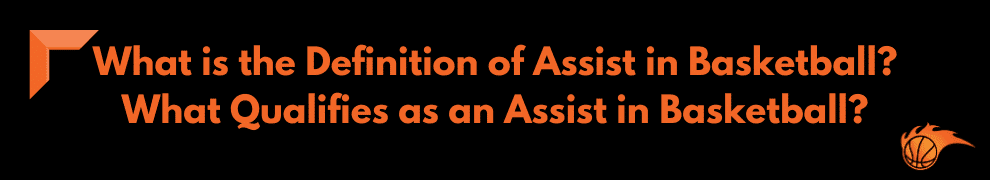 What is the Definition of Assist in Basketball What Qualifies as an Assist in Basketball