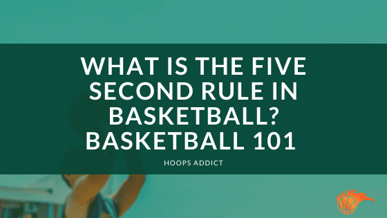 What is the Five Second Rule in Basketball Basketball 101