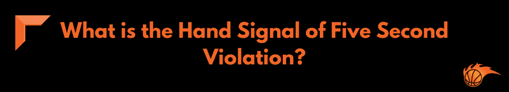What is the Hand Signal of Five Second Violation