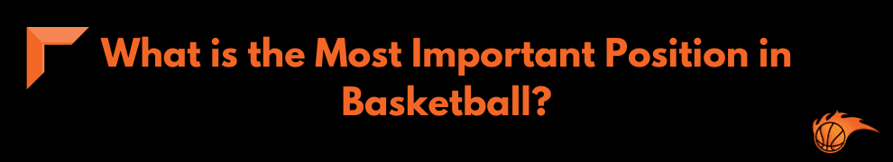 What is the Most Important Position in Basketball