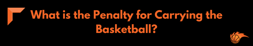 What is the Penalty for Carrying the Basketball