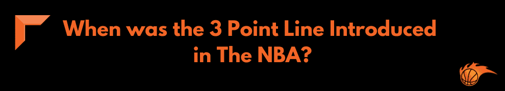 When was the 3 Point Line Introduced in The NBA