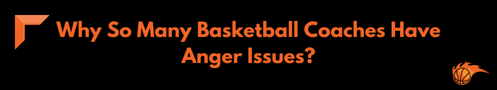 Why So Many Basketball Coaches Have Anger Issue