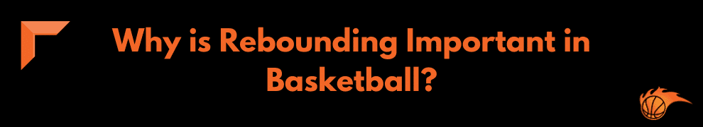 Why is Rebounding Important in Basketball