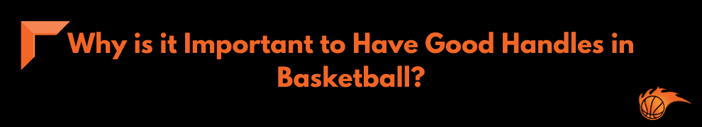 Why is it Important to Have Good Handles in Basketball