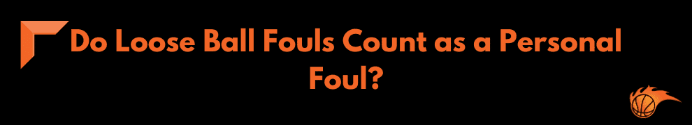 Do Loose Ball Fouls Count as a Personal Foul