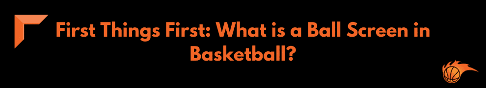 First Things First What is a Ball Screen in Basketball