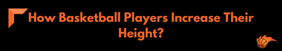 How Basketball Players Increase Their Height