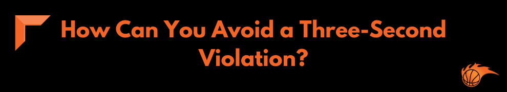 How Can You Avoid a Three-Second Violation