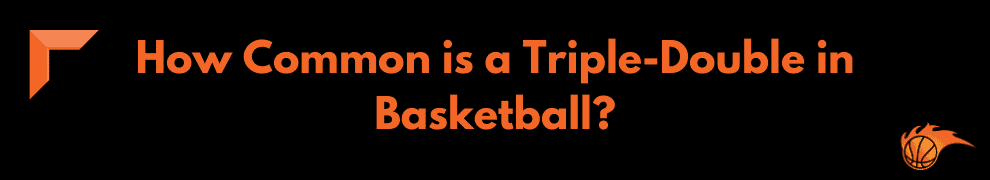How Common is a Triple-Double in Basketball