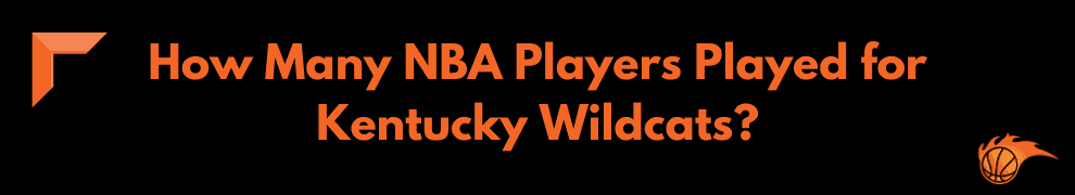 How Many NBA Players Played for Kentucky Wildcats