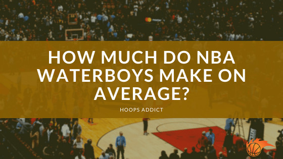 How Much Do NBA Waterboys Make on Average