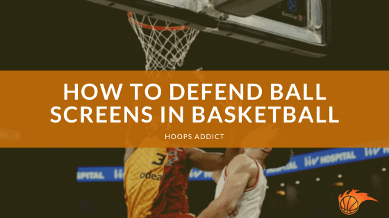 How to Defend Ball Screens in Basketball