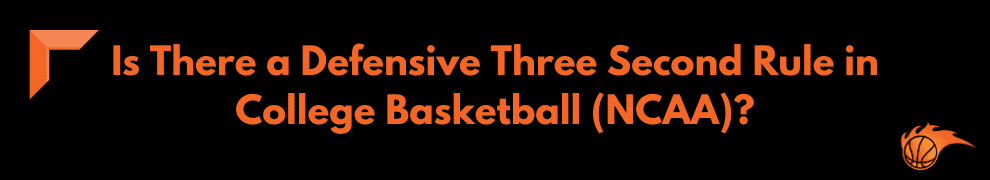 Is There a Defensive Three Second Rule in College Basketball (NCAA)