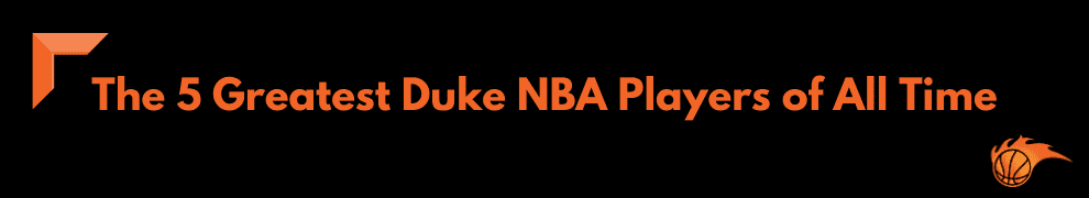 The 5 Greatest Duke NBA Players of All Time