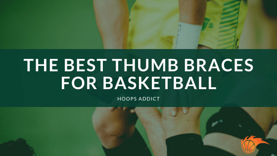 The Best Thumb Braces for Basketball