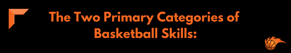 The Two Primary Categories of Basketball Skills